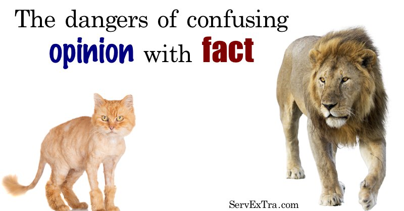 The dangers of confusing opinion with fact